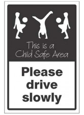 Please Drive Slowly - This is a Child Safe Area